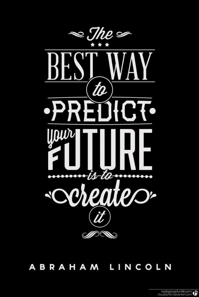 best_way_to_predict_your_future_is_to_create_it_by_cloudbomb7-d6q5v71